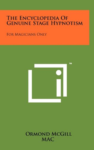 9781258045272: The Encyclopedia Of Genuine Stage Hypnotism: For Magicians Only