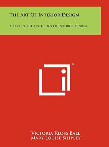 9781258045401: The Art Of Interior Design: A Text In The Aesthetics Of Interior Design