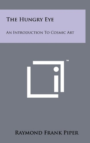 The Hungry Eye: An Introduction to Cosmic: Piper, Raymond Frank