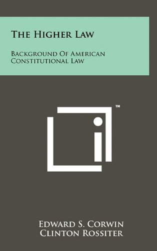 9781258046866: The Higher Law: Background of American Constitutional Law