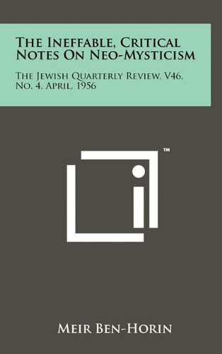 9781258048655: The Ineffable, Critical Notes on Neo-Mysticism: The Jewish Quarterly Review, V46, No. 4, April, 1956