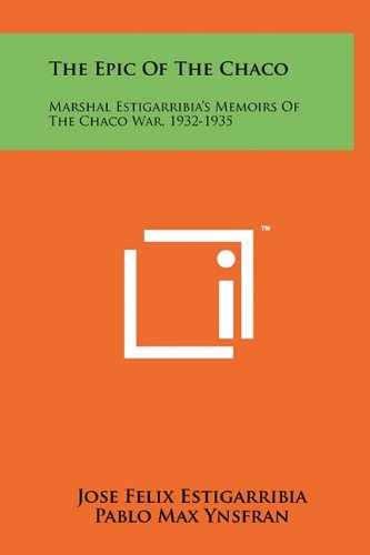 The Epic Of The Chaco: Marshal Estigarribia's Memoirs Of The Chaco War, 1932-1935: Jose Felix ...