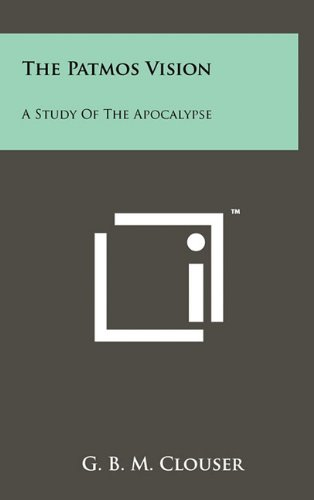 The Patmos Vision: A Study Of The Apocalypse: G. B. M. Clouser