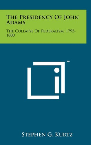 9781258052010: The Presidency of John Adams: The Collapse of Federalism, 1795-1800