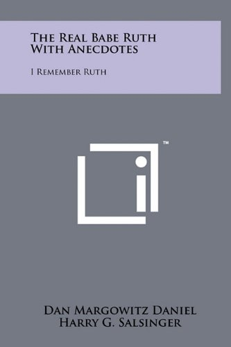 The Real Babe Ruth with Anecdotes: I: Dan Margowitz Daniel,