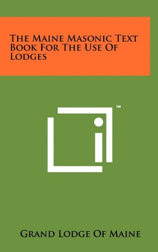 The Maine Masonic Text Book For The: Grand Lodge Of