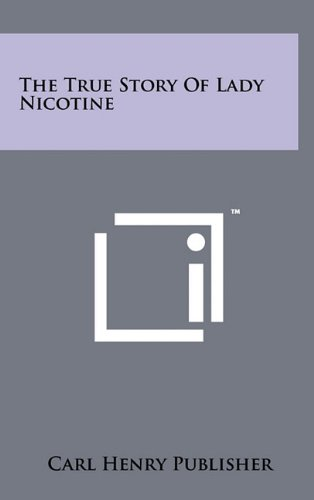 9781258054168: The True Story of Lady Nicotine