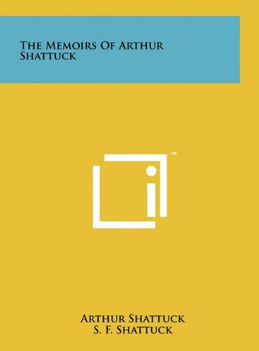 9781258055394: The Memoirs Of Arthur Shattuck