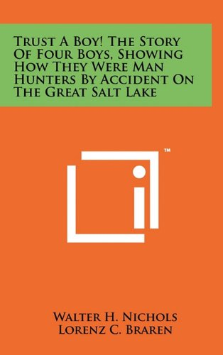 9781258056292: Trust a Boy! the Story of Four Boys, Showing How They Were Man Hunters by Accident on the Great Salt Lake