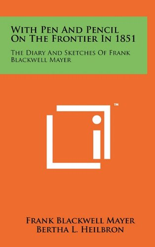9781258056636: With Pen and Pencil on the Frontier in 1851: The Diary and Sketches of Frank Blackwell Mayer