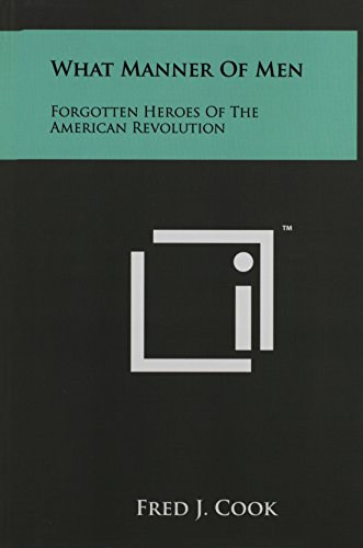 9781258058715: What Manner Of Men: Forgotten Heroes Of The American Revolution