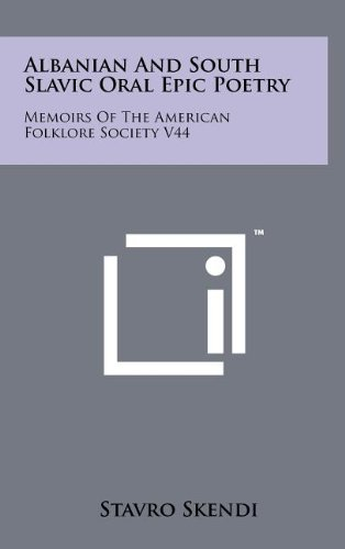 9781258063726: Albanian and South Slavic Oral Epic Poetry: Memoirs of the American Folklore Society V44