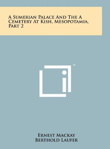 9781258063856: A Sumerian Palace and the a Cemetery at Kish, Mesopotamia, Part 2
