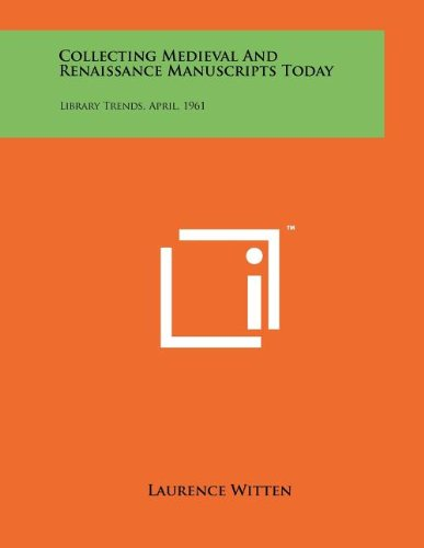 9781258066185: Collecting Medieval And Renaissance Manuscripts Today: Library Trends, April, 1961