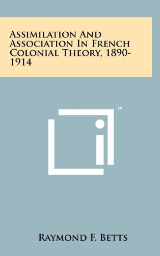 9781258067090: Assimilation And Association In French Colonial Theory, 1890-1914