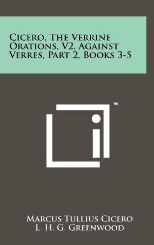 Cicero, the Verrine Orations, V2, Against Verres, Part 2, Books 3-5: Marcus Tullius Cicero