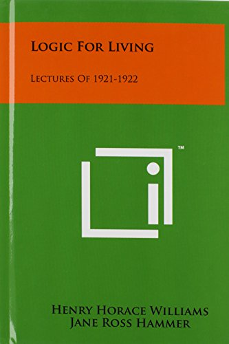 9781258073329: Logic For Living: Lectures Of 1921-1922