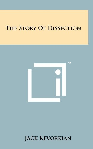 The Story of Dissection (Hardback): Dr Jack Kevorkian