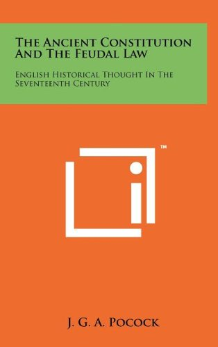 9781258077532: The Ancient Constitution And The Feudal Law: English Historical Thought In The Seventeenth Century