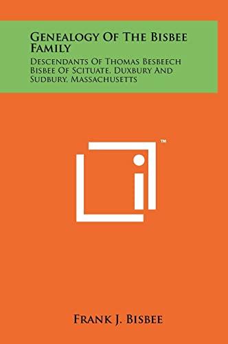 9781258078034: Genealogy Of The Bisbee Family: Descendants Of Thomas Besbeech Bisbee Of Scituate, Duxbury And Sudbury, Massachusetts