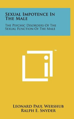 Sexual Impotence in the Male: The Psychic: Leonard Paul Wershub