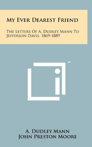 9781258078928: My Ever Dearest Friend: The Letters of A. Dudley Mann to Jefferson Davis, 1869-1889