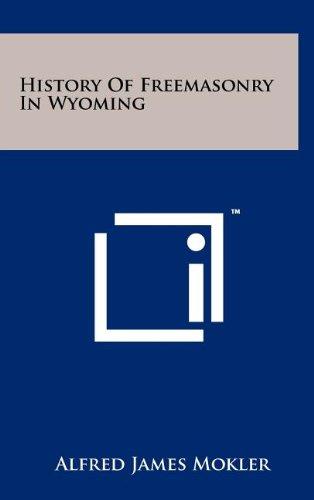 History Of Freemasonry In Wyoming (Hardback): Alfred James Mokler