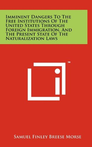 9781258081522: Imminent Dangers to the Free Institutions of the United States Through Foreign Immigration, and the Present State of the Naturalization Laws