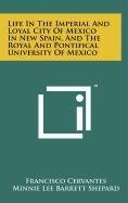 9781258088927: Life in the Imperial and Loyal City of Mexico in New Spain, and the Royal and Pontifical University of Mexico