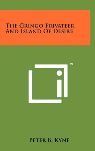 The Gringo Privateer And Island Of Desire (1258097443) by Peter B. Kyne