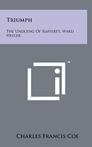 9781258100032: Triumph: The Undoing of Rafferty, Ward Heeler