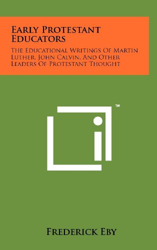 9781258102777: Early Protestant Educators: The Educational Writings Of Martin Luther, John Calvin, And Other Leaders Of Protestant Thought