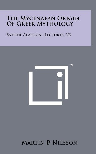 9781258103118: The Mycenaean Origin Of Greek Mythology: Sather Classical Lectures, V8