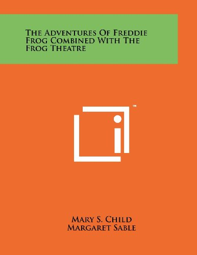 The Adventures of Freddie Frog Combined with the Frog Theatre: Mary S Child
