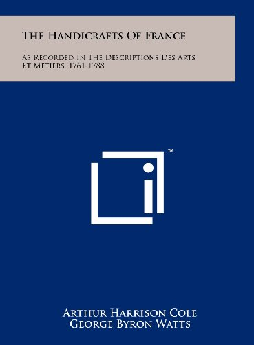 9781258103293: The Handicrafts of France: As Recorded in the Descriptions Des Arts Et Metiers, 1761-1788