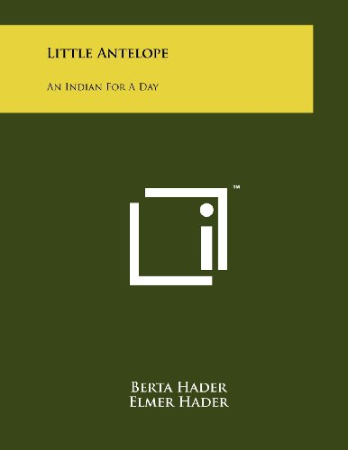 Little Antelope: An Indian For A Day (1258103338) by Berta Hader; Elmer Hader
