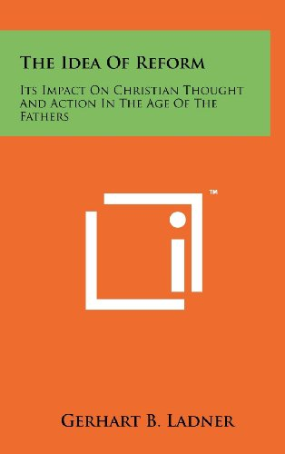 9781258103934: The Idea Of Reform: Its Impact On Christian Thought And Action In The Age Of The Fathers