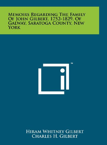 9781258104016: Memoirs Regarding the Family of John Gilbert, 1752-1829, of Galway, Saratoga County, New York