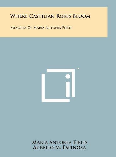 9781258104535: Where Castilian Roses Bloom: Memoirs of Maria Antonia Field
