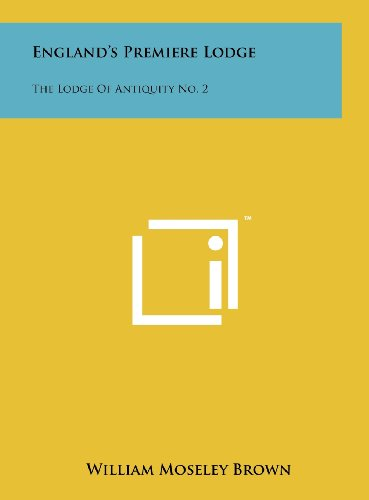 9781258105631: England's Premiere Lodge: The Lodge of Antiquity No. 2
