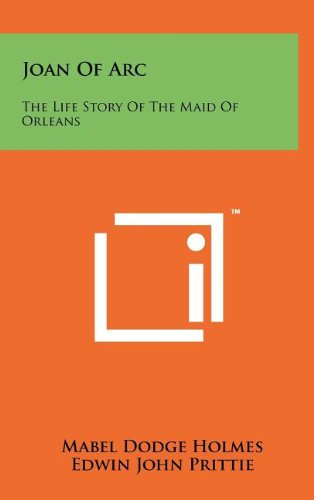 Joan of Arc: The Life Story of: Holmes, Mabel Dodge