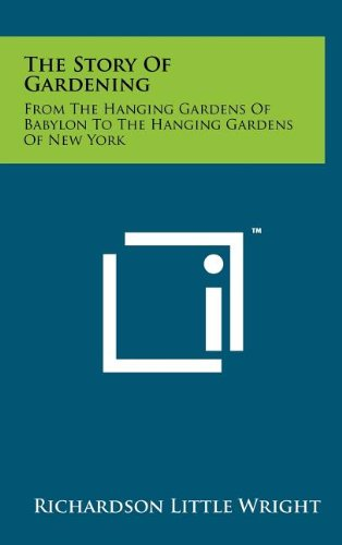 9781258108045: The Story of Gardening: From the Hanging Gardens of Babylon to the Hanging Gardens of New York