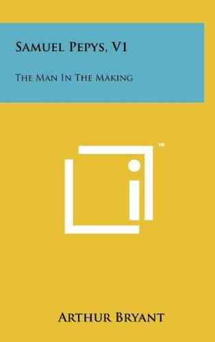 Samuel Pepys, V1: The Man in the Making (9781258109493) by Arthur Bryant