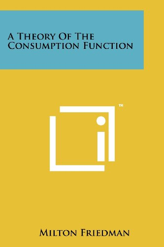 9781258111298: A Theory of the Consumption Function