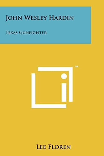 John Wesley Hardin: Texas Gunfighter: Floren, Lee