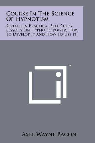 9781258114602: Course in the Science of Hypnotism: Seventeen Practical Self-Study Lessons on Hypnotic Power, How to Develop It and How to Use It