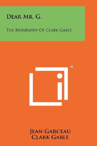 Dear Mr. G.: The Biography of Clark: Garceau, Jean