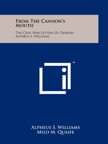 9781258115142: From The Cannon's Mouth: The Civil War Letters Of General Alpheus S. Williams