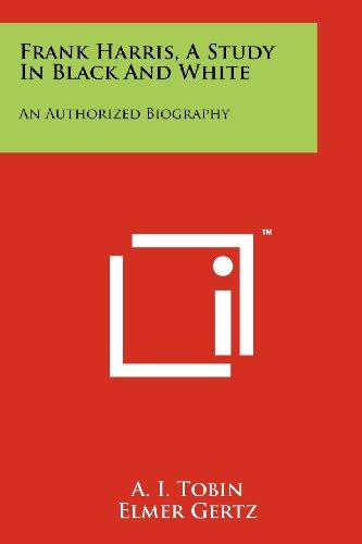 Frank Harris, a Study in Black and: A I Tobin,