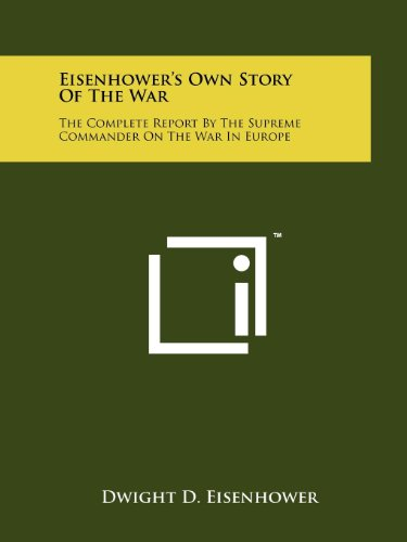 Eisenhower's Own Story Of The War: The Complete Report By The Supreme Commander On The War In Europe (1258116138) by Dwight D. Eisenhower